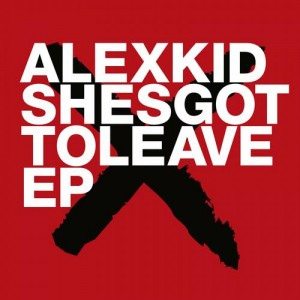 Alexkid - Shesgottoleave EP - Freerange Records